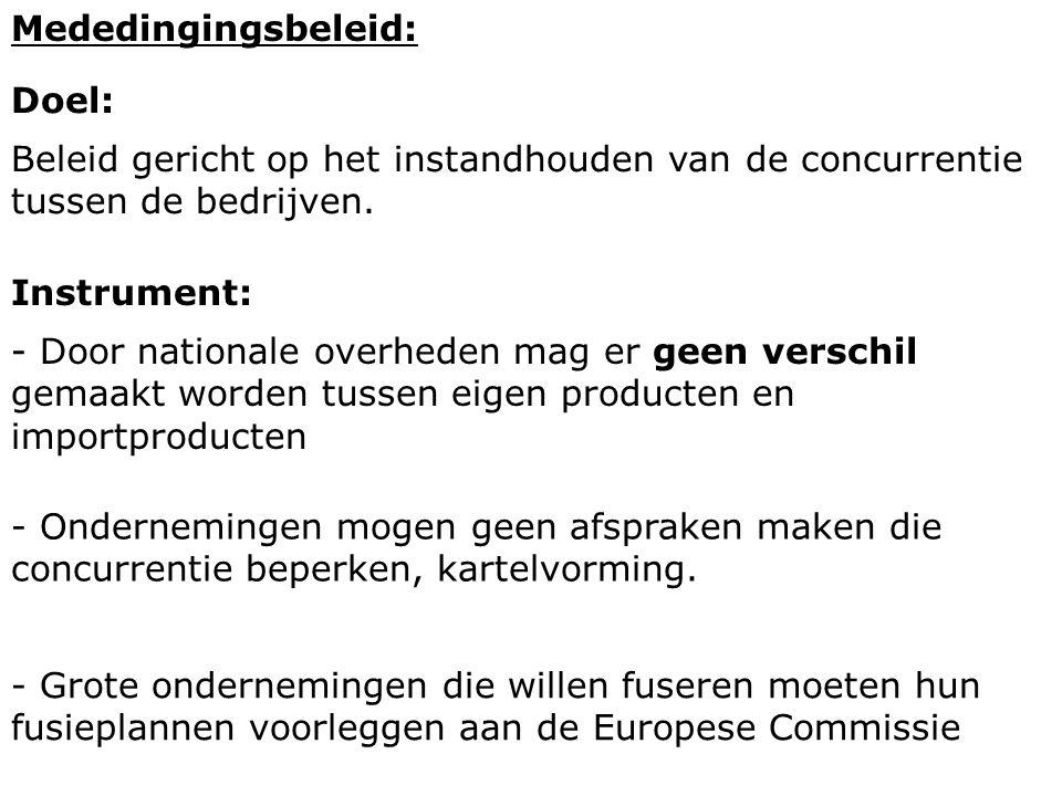 Mededingingsbeleid: Doel: Beleid gericht op het instandhouden van de concurrentie tussen de bedrijven. Instrument: - Door nationale overheden mag er g