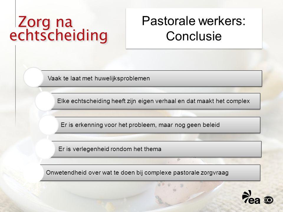 Pastorale werkers: Conclusie Vaak te laat met huwelijksproblemen Elke echtscheiding heeft zijn eigen verhaal en dat maakt het complex Er is erkenning