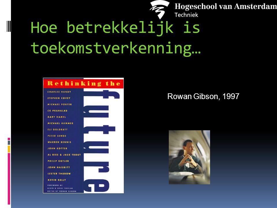 Hoe betrekkelijk is toekomstverkenning… Rowan Gibson, 1997