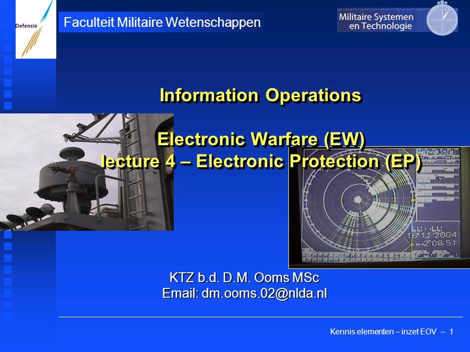 Kennis elementen – inzet EOV – 1 Faculteit Militaire Wetenschappen KTZ b.d. D.M. Ooms MSc Email: dm.ooms.02@nlda.nl Information Operations Electronic