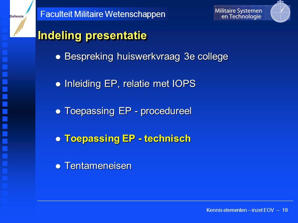Kennis elementen – inzet EOV – 19 Faculteit Militaire Wetenschappen Indeling presentatie Bespreking huiswerkvraag 3e college Bespreking huiswerkvraag