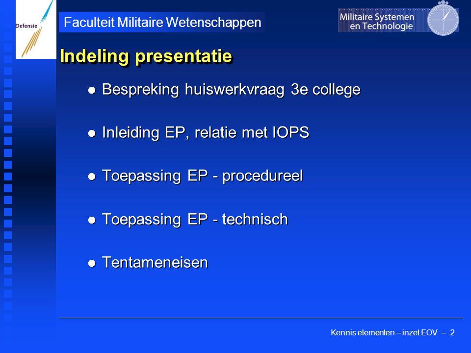 Kennis elementen – inzet EOV – 2 Faculteit Militaire Wetenschappen Indeling presentatie Bespreking huiswerkvraag 3e college Bespreking huiswerkvraag 3