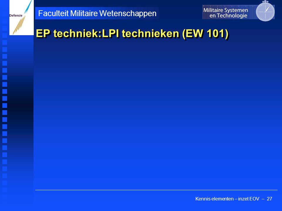 Kennis elementen – inzet EOV – 27 Faculteit Militaire Wetenschappen EP techniek:LPI technieken (EW 101)