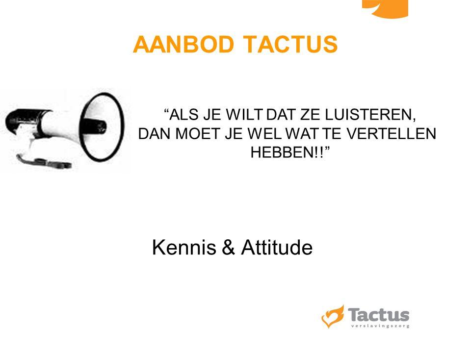 """AANBOD TACTUS Kennis & Attitude """"ALS JE WILT DAT ZE LUISTEREN, DAN MOET JE WEL WAT TE VERTELLEN HEBBEN!!"""""""