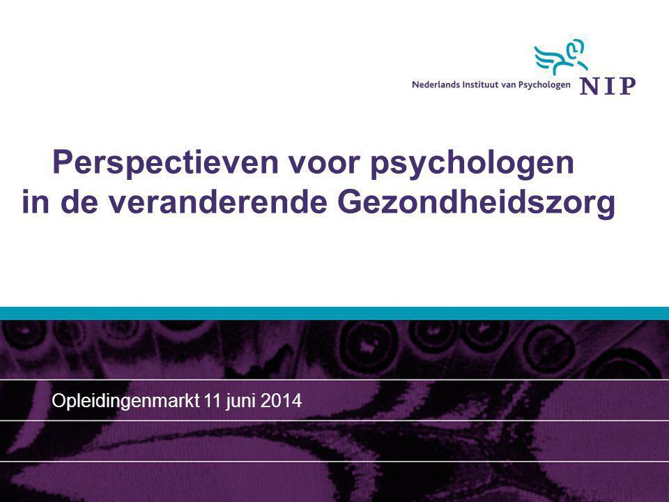 Perspectieven voor psychologen in de veranderende Gezondheidszorg Opleidingenmarkt 11 juni 2014