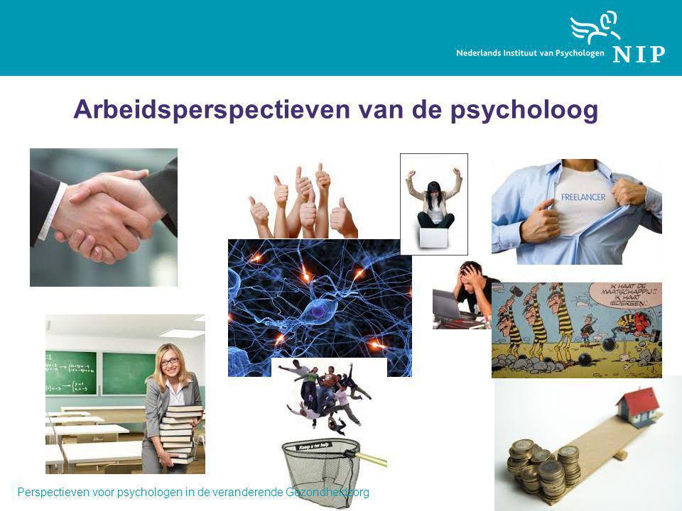 Arbeidsperspectieven van de psycholoog Perspectieven voor psychologen in de veranderende Gezondheidzorg