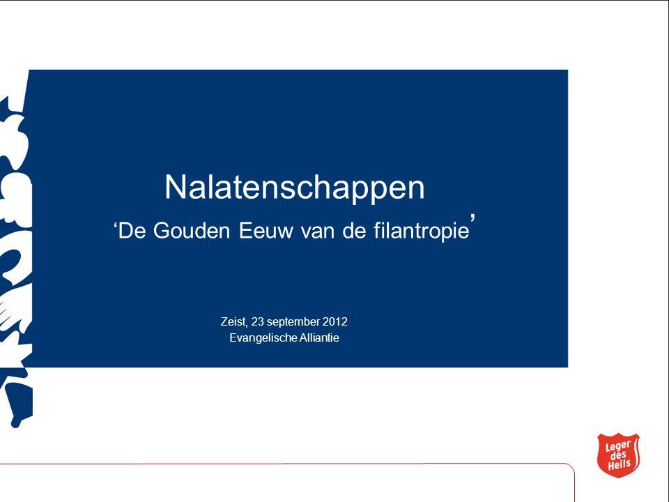 Nalatenschappen 'De Gouden Eeuw van de filantropie ' Zeist, 23 september 2012 Evangelische Alliantie