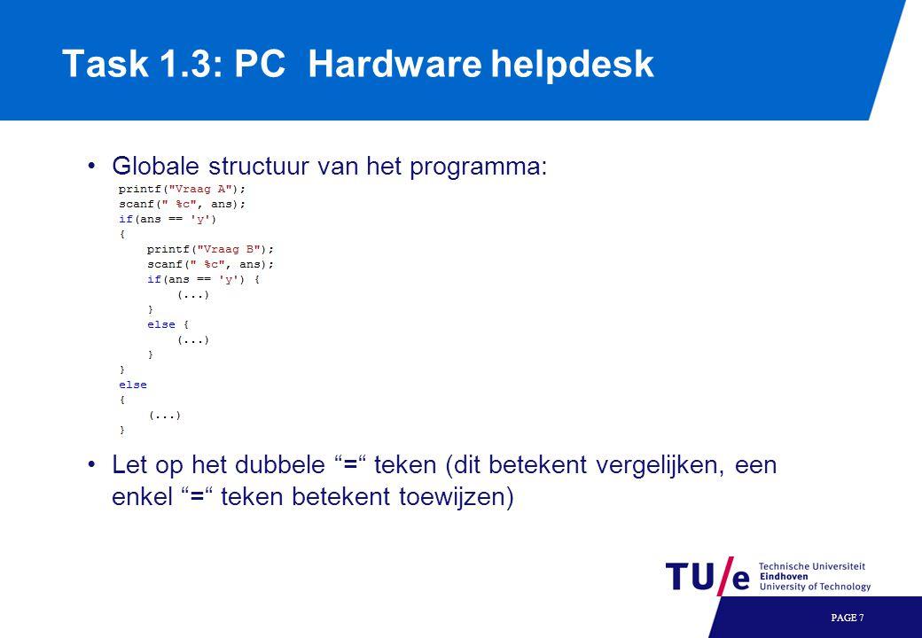 Globale structuur van het programma: Let op het dubbele = teken (dit betekent vergelijken, een enkel = teken betekent toewijzen) PAGE 7 Task 1.3: PC Hardware helpdesk