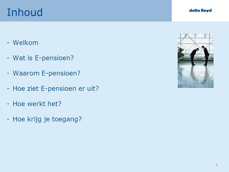 2 Inhoud -Welkom -Wat is E-pensioen. -Waarom E-pensioen.