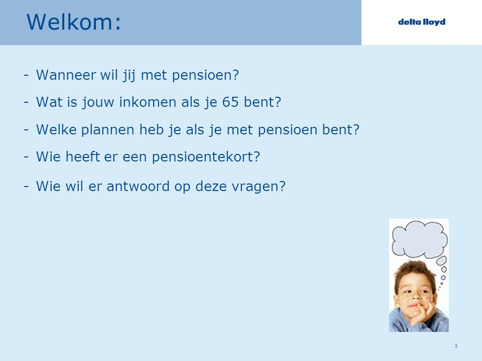 3 Welkom: -Wanneer wil jij met pensioen. -Wat is jouw inkomen als je 65 bent.