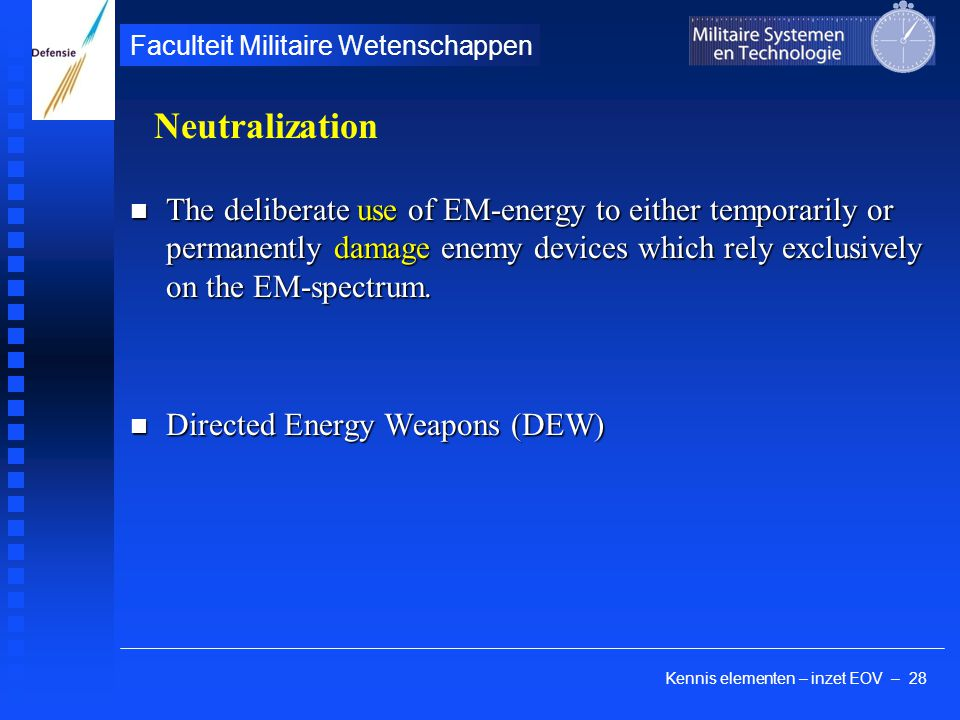 Kennis elementen – inzet EOV – 28 Faculteit Militaire Wetenschappen The deliberate use of EM-energy to either temporarily or permanently damage enemy