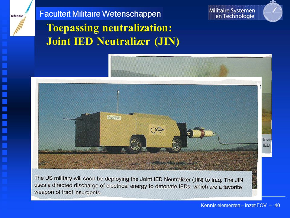 Kennis elementen – inzet EOV – 40 Faculteit Militaire Wetenschappen Toepassing neutralization: Joint IED Neutralizer (JIN)