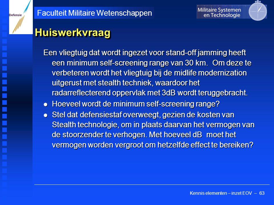 Kennis elementen – inzet EOV – 63 Faculteit Militaire Wetenschappen HuiswerkvraagHuiswerkvraag Een vliegtuig dat wordt ingezet voor stand-off jamming heeft een minimum self-screening range van 30 km.