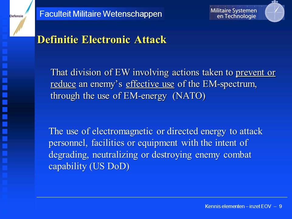 Kennis elementen – inzet EOV – 9 Faculteit Militaire Wetenschappen That division of EW involving actions taken to prevent or reduce an enemy's effecti
