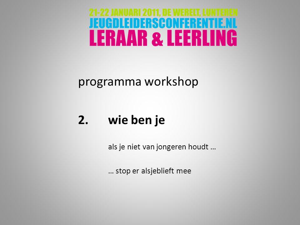 programma workshop 2.wie ben je als je niet van jongeren houdt … … stop er alsjeblieft mee