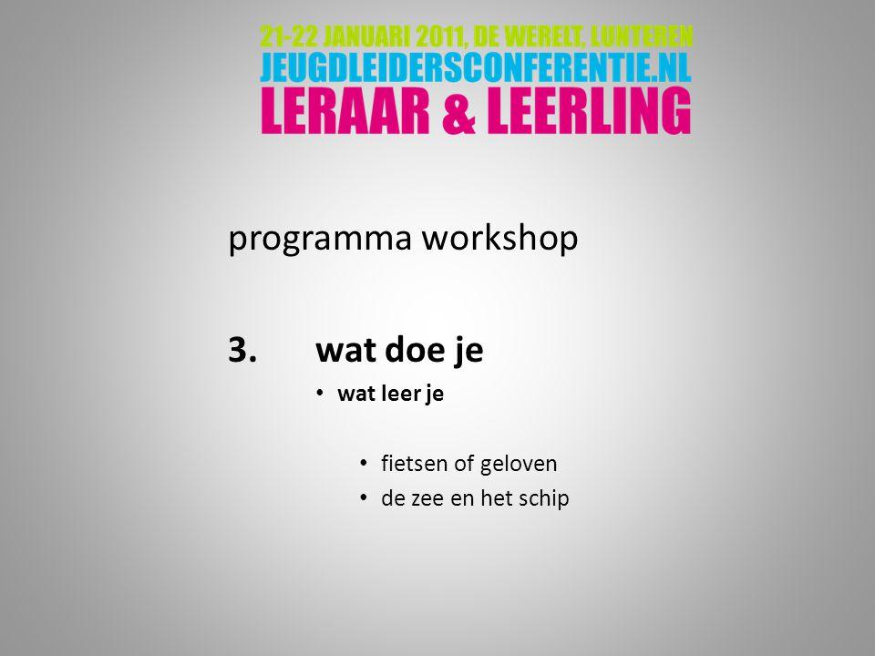 programma workshop 3.wat doe je wat leer je fietsen of geloven de zee en het schip