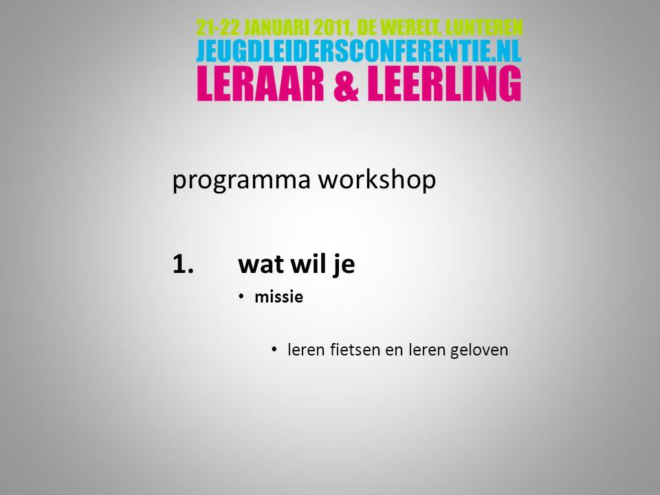 programma workshop 1.wat wil je missie leren fietsen en leren geloven