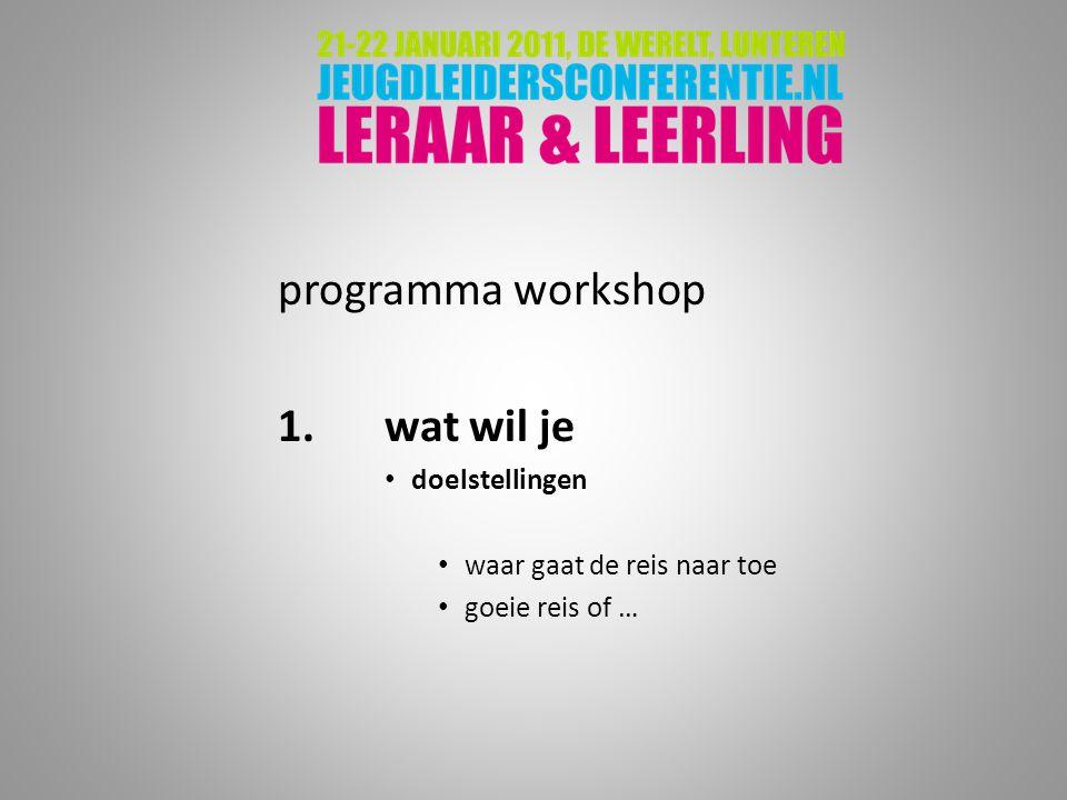 programma workshop 1.wat wil je doelstellingen waar gaat de reis naar toe goeie reis of …