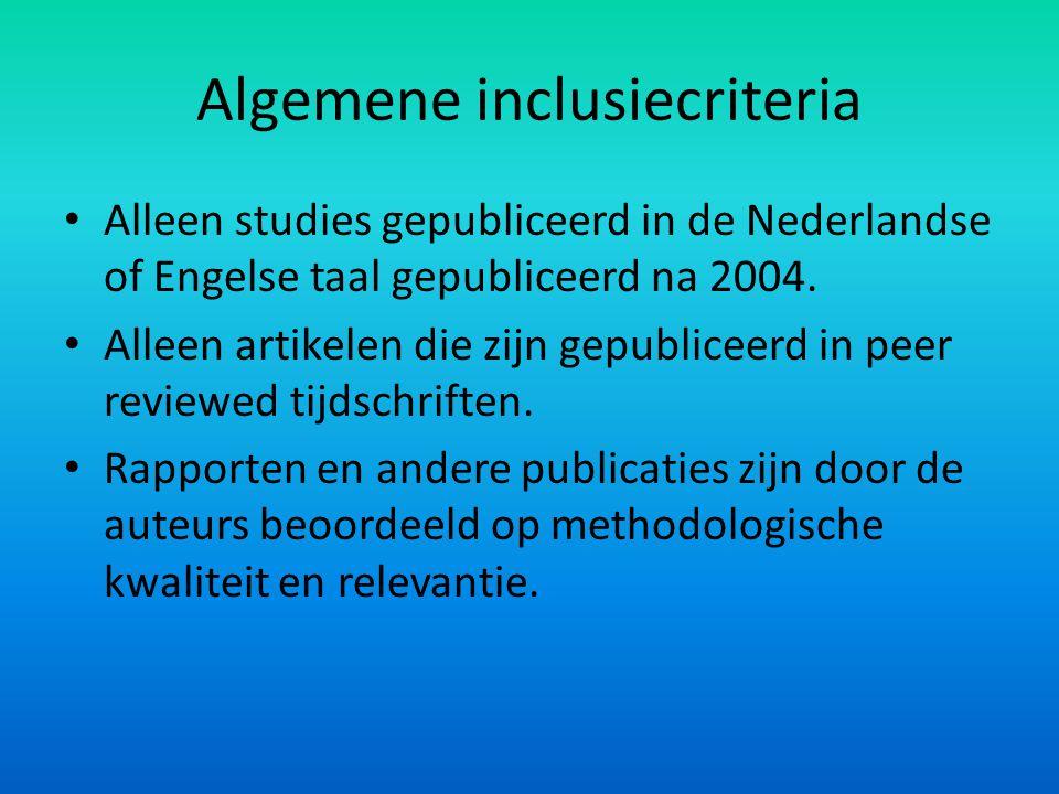 Algemene inclusiecriteria Alleen studies gepubliceerd in de Nederlandse of Engelse taal gepubliceerd na 2004. Alleen artikelen die zijn gepubliceerd i