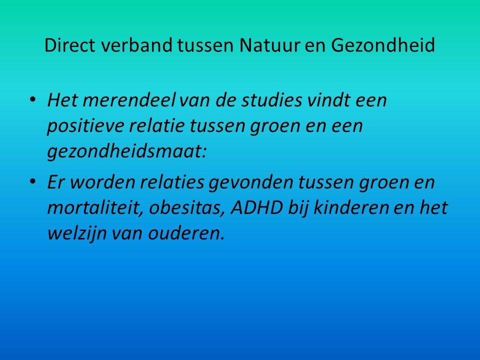 Direct verband tussen Natuur en Gezondheid Het merendeel van de studies vindt een positieve relatie tussen groen en een gezondheidsmaat: Er worden rel