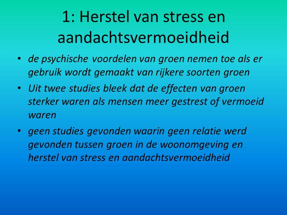 1: Herstel van stress en aandachtsvermoeidheid de psychische voordelen van groen nemen toe als er gebruik wordt gemaakt van rijkere soorten groen Uit