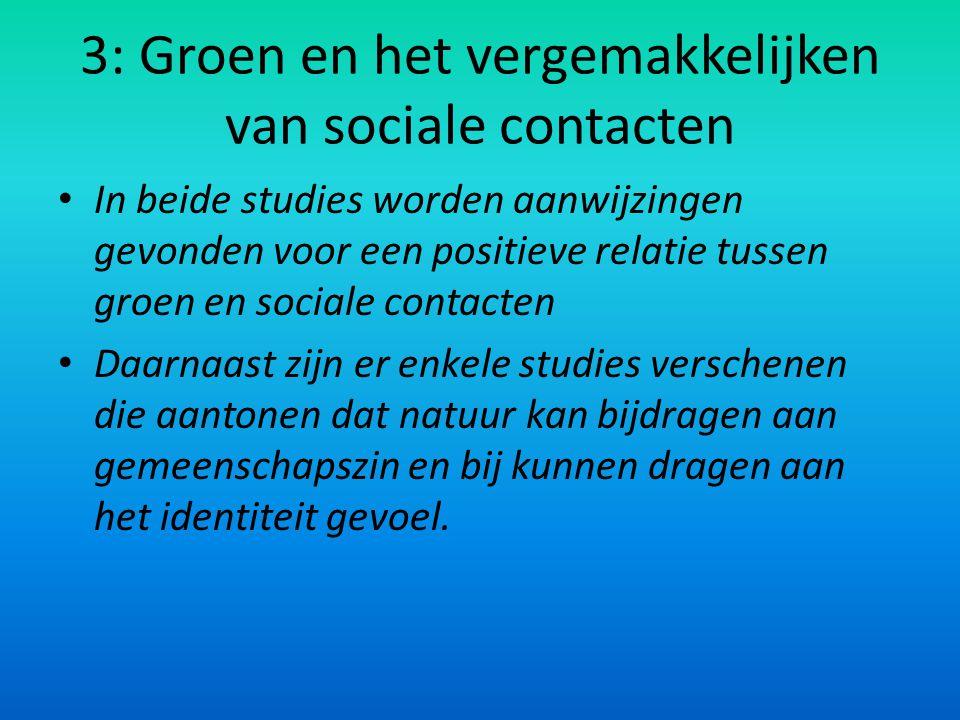 3: Groen en het vergemakkelijken van sociale contacten In beide studies worden aanwijzingen gevonden voor een positieve relatie tussen groen en social