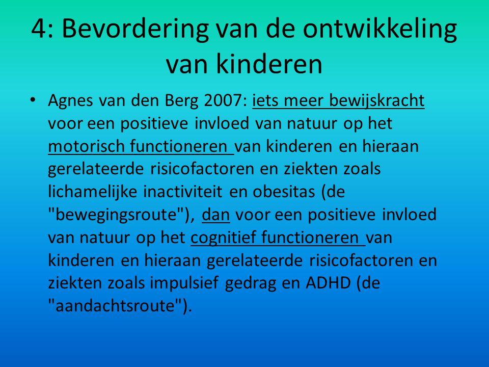 4: Bevordering van de ontwikkeling van kinderen Agnes van den Berg 2007: iets meer bewijskracht voor een positieve invloed van natuur op het motorisch