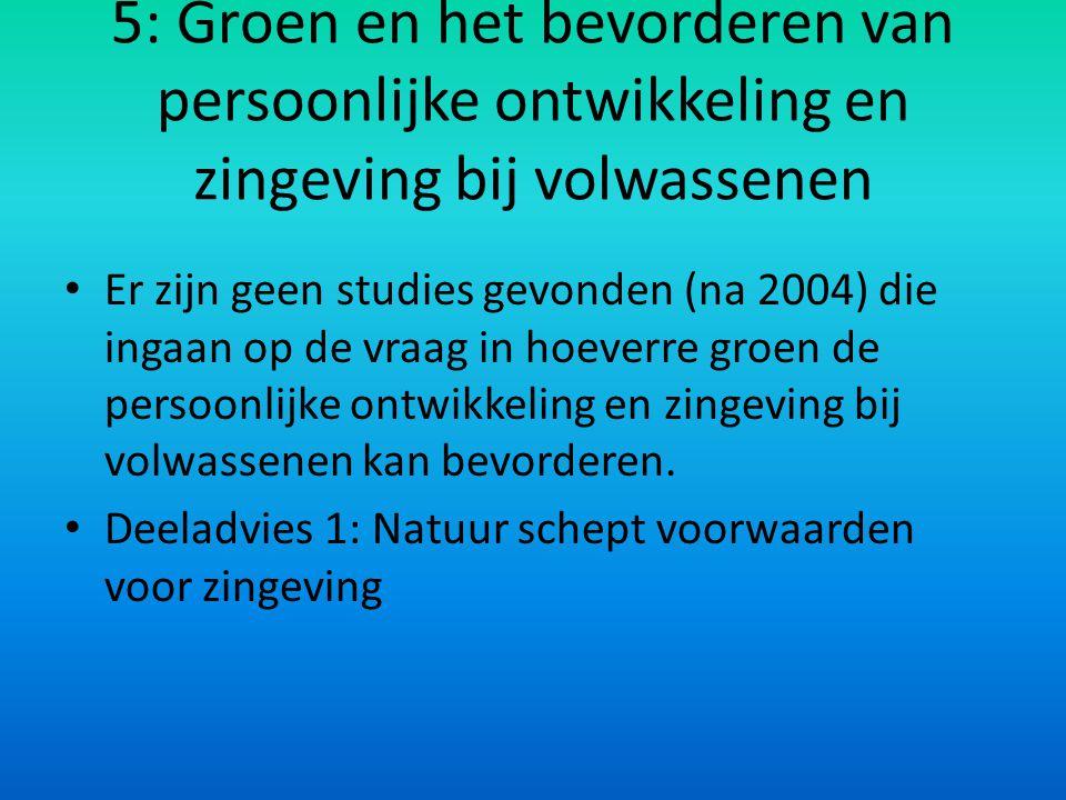 5: Groen en het bevorderen van persoonlijke ontwikkeling en zingeving bij volwassenen Er zijn geen studies gevonden (na 2004) die ingaan op de vraag i
