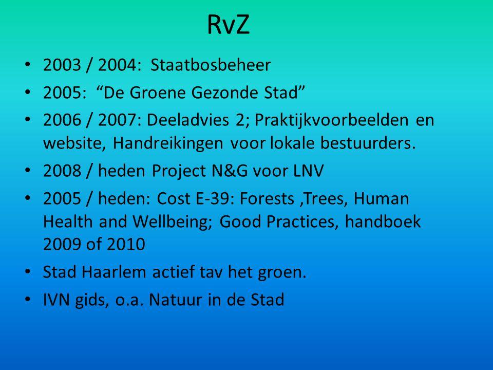 """RvZ 2003 / 2004: Staatbosbeheer 2005: """"De Groene Gezonde Stad"""" 2006 / 2007: Deeladvies 2; Praktijkvoorbeelden en website, Handreikingen voor lokale be"""
