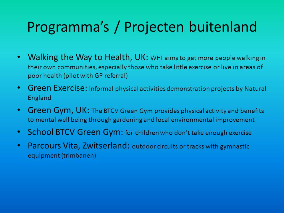Programma's / Projecten buitenland Walking the Way to Health, UK: WHI aims to get more people walking in their own communities, especially those who t