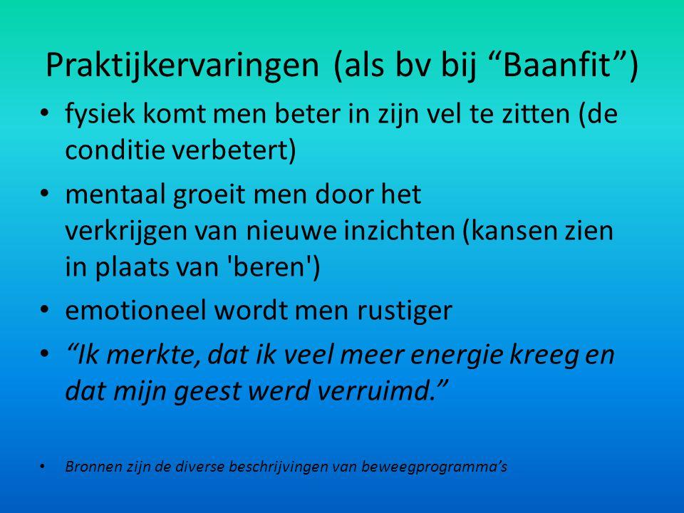 """Praktijkervaringen (als bv bij """"Baanfit"""") fysiek komt men beter in zijn vel te zitten (de conditie verbetert) mentaal groeit men door het verkrijgen v"""