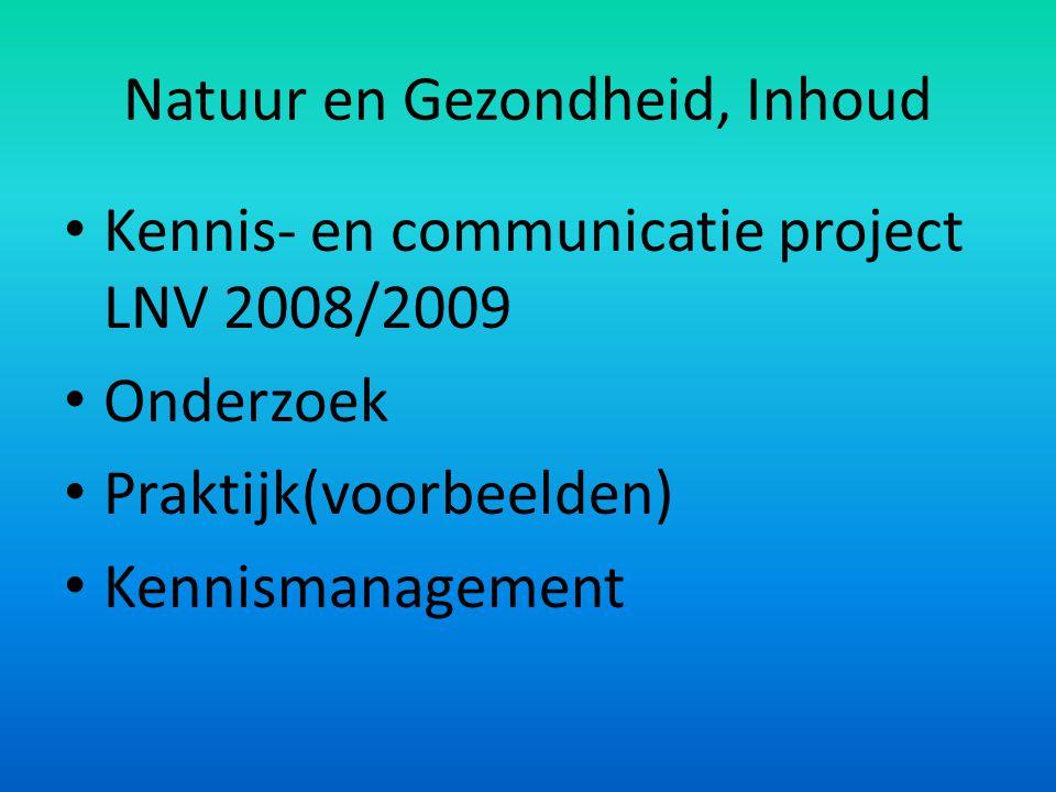 Natuur en Gezondheid, Inhoud Kennis- en communicatie project LNV 2008/2009 Onderzoek Praktijk(voorbeelden) Kennismanagement