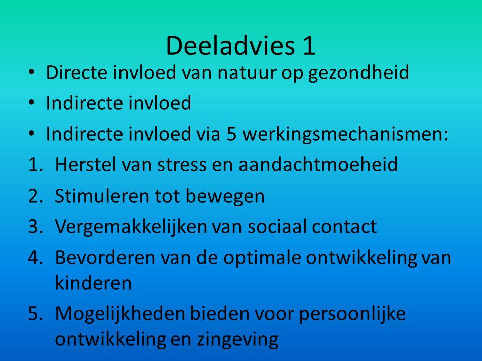 Deeladvies 1 Directe invloed van natuur op gezondheid Indirecte invloed Indirecte invloed via 5 werkingsmechanismen: 1.Herstel van stress en aandachtm