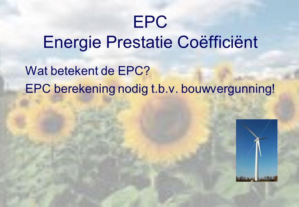 EPC Energie Prestatie Coëfficiënt Wat betekent de EPC? EPC berekening nodig t.b.v. bouwvergunning!