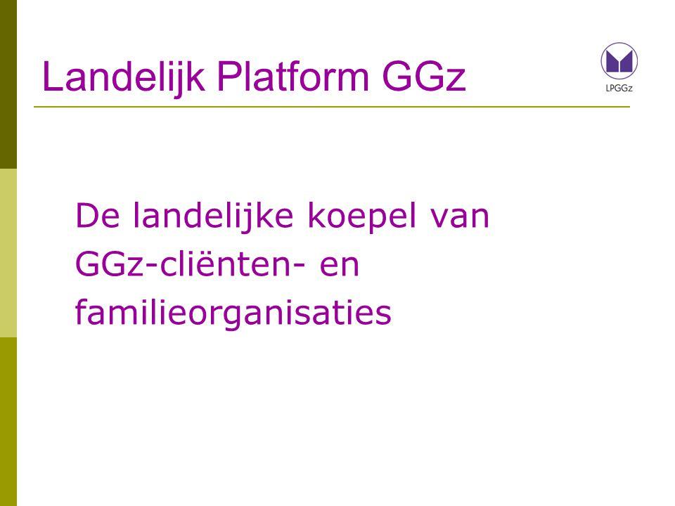 Landelijk Platform GGz De landelijke koepel van GGz-cliënten- en familieorganisaties