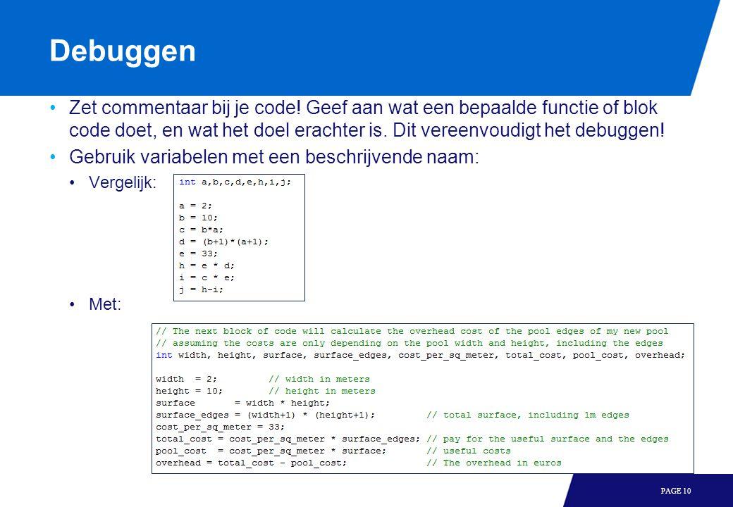 Debuggen Zet commentaar bij je code! Geef aan wat een bepaalde functie of blok code doet, en wat het doel erachter is. Dit vereenvoudigt het debuggen!