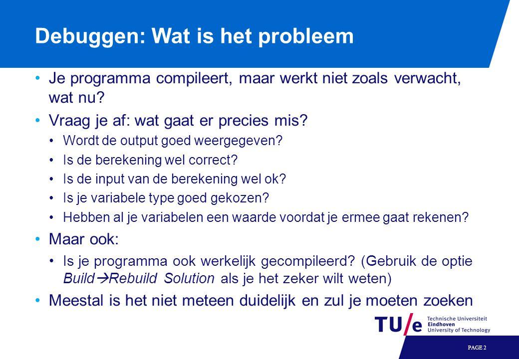 Debuggen: Wat is het probleem Je programma compileert, maar werkt niet zoals verwacht, wat nu? Vraag je af: wat gaat er precies mis? Wordt de output g