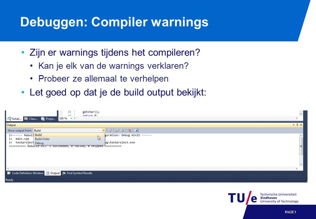 Debuggen: Compiler warnings PAGE 3 Zijn er warnings tijdens het compileren? Kan je elk van de warnings verklaren? Probeer ze allemaal te verhelpen Let