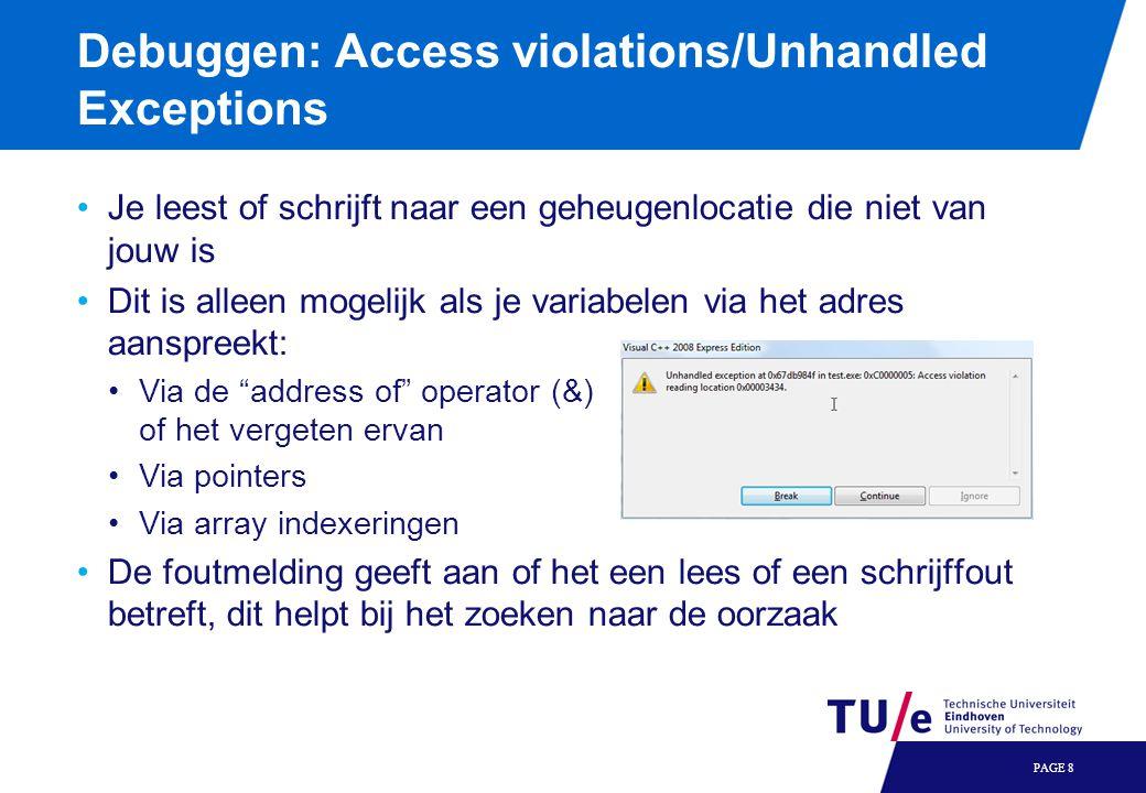 Debuggen: Access violations/Unhandled Exceptions Je leest of schrijft naar een geheugenlocatie die niet van jouw is Dit is alleen mogelijk als je vari