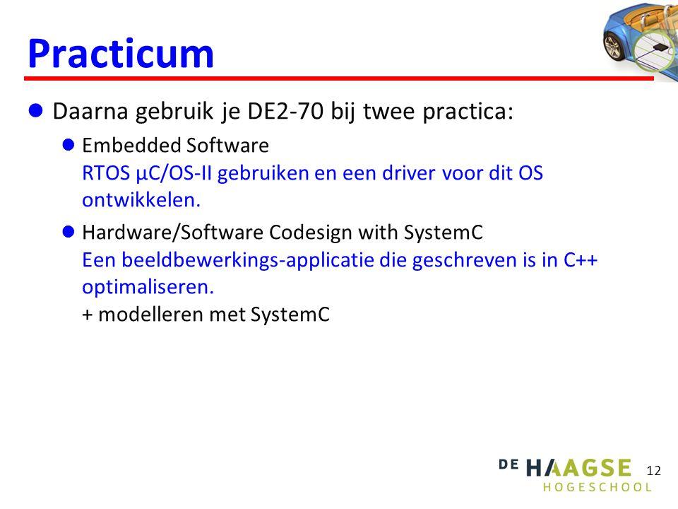 12 Practicum Daarna gebruik je DE2-70 bij twee practica: Embedded Software RTOS µC/OS-II gebruiken en een driver voor dit OS ontwikkelen.