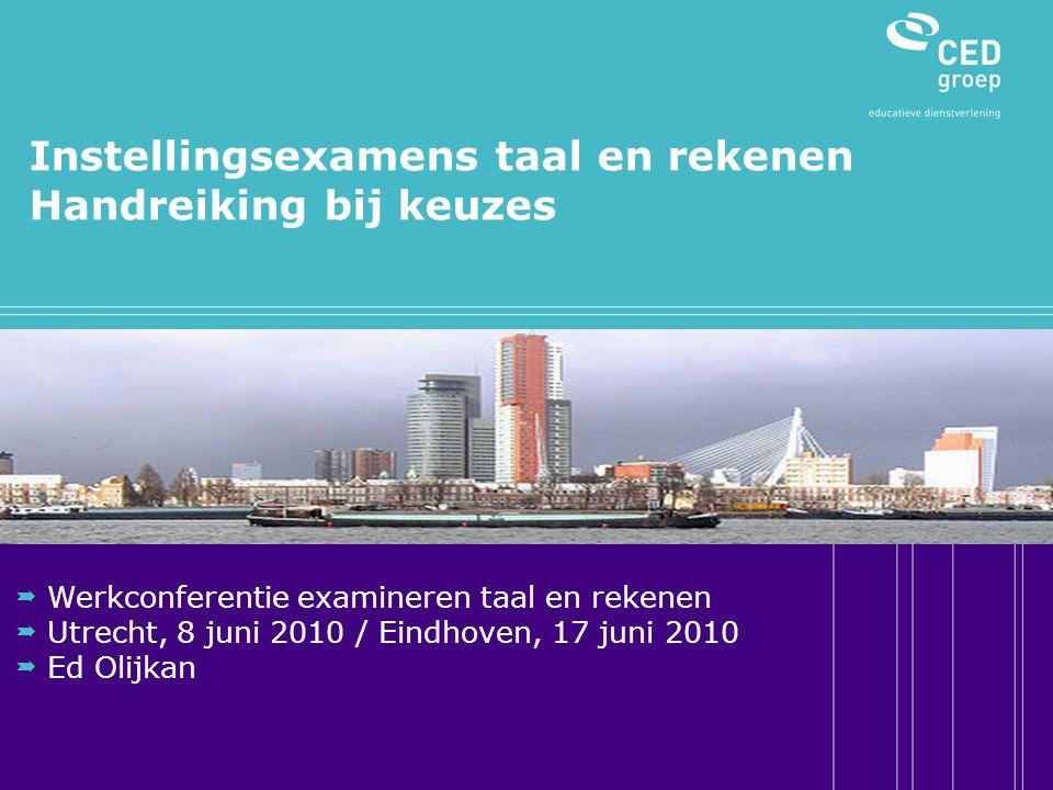 Instellingsexamens taal en rekenen Handreiking bij keuzes  Werkconferentie examineren taal en rekenen  Utrecht, 8 juni 2010 / Eindhoven, 17 juni 201
