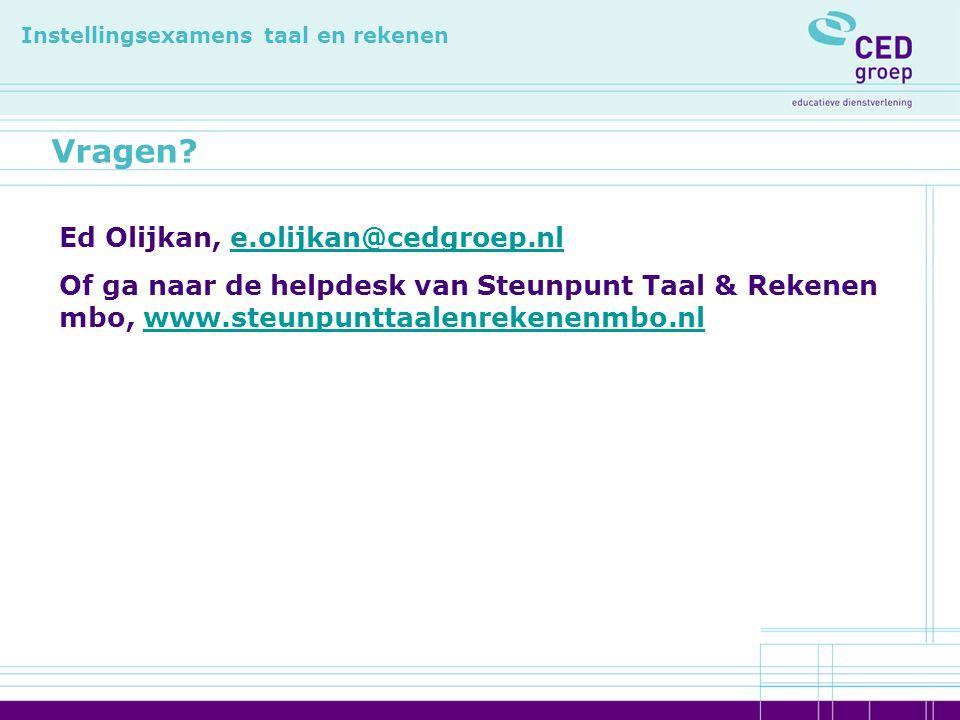 Vragen? Instellingsexamens taal en rekenen Ed Olijkan, e.olijkan@cedgroep.nle.olijkan@cedgroep.nl Of ga naar de helpdesk van Steunpunt Taal & Rekenen