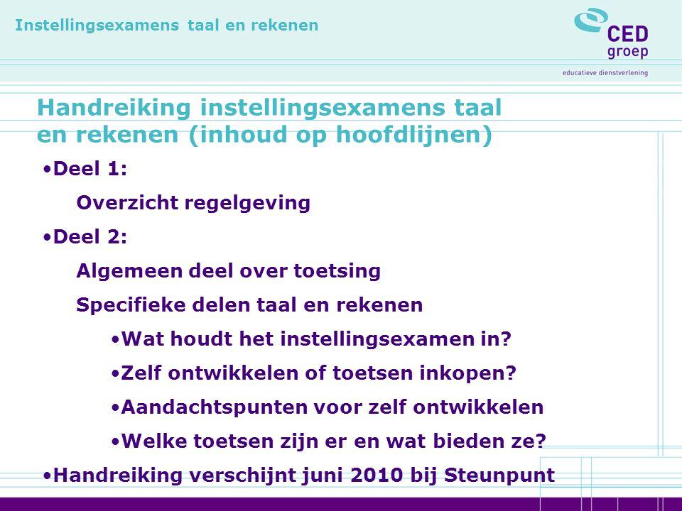 Handreiking instellingsexamens taal en rekenen (inhoud op hoofdlijnen) Instellingsexamens taal en rekenen Deel 1: Overzicht regelgeving Deel 2: Algeme