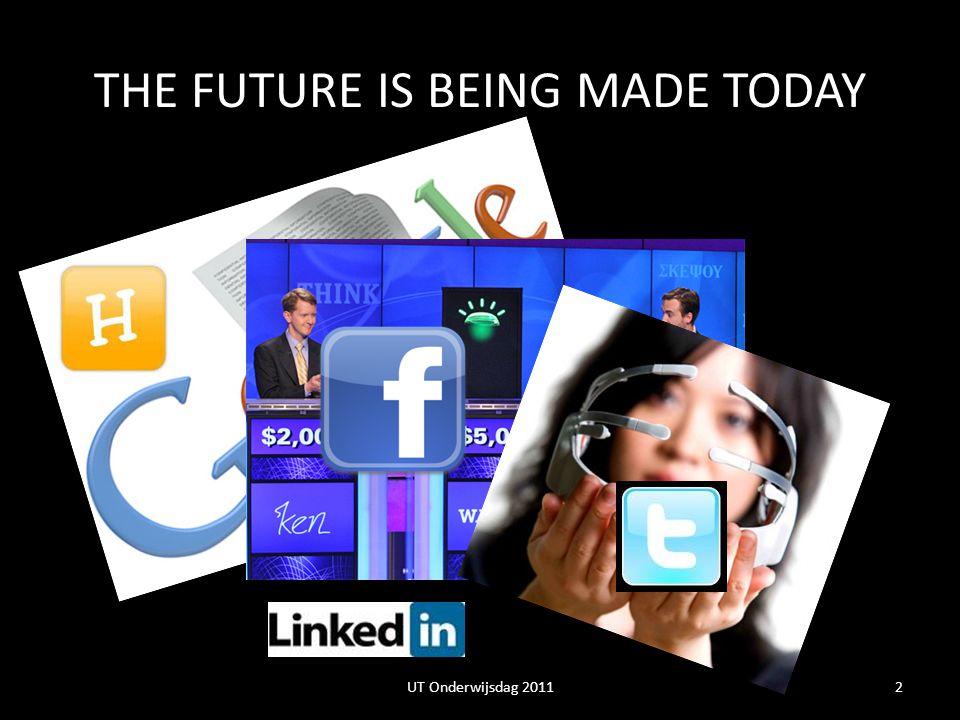 THE FUTURE IS BEING MADE TODAY 2UT Onderwijsdag 2011