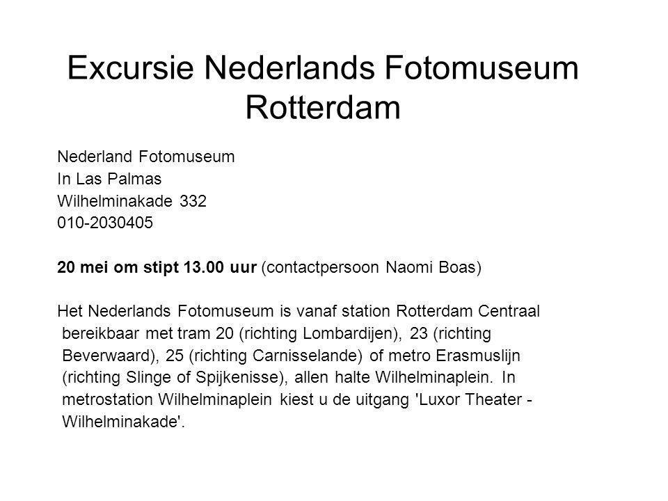 Excursie Nederlands Fotomuseum Rotterdam Nederland Fotomuseum In Las Palmas Wilhelminakade 332 010-2030405 20 mei om stipt 13.00 uur (contactpersoon N