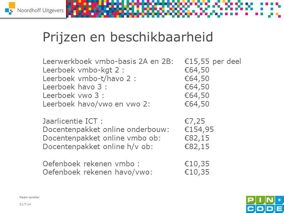 21/7/14 Naam spreker 10 Prijzen en beschikbaarheid Leerwerkboek vmbo-basis 2A en 2B:€15,55 per deel Leerboek vmbo-kgt 2 :€64,50 Leerboek vmbo-t/havo 2