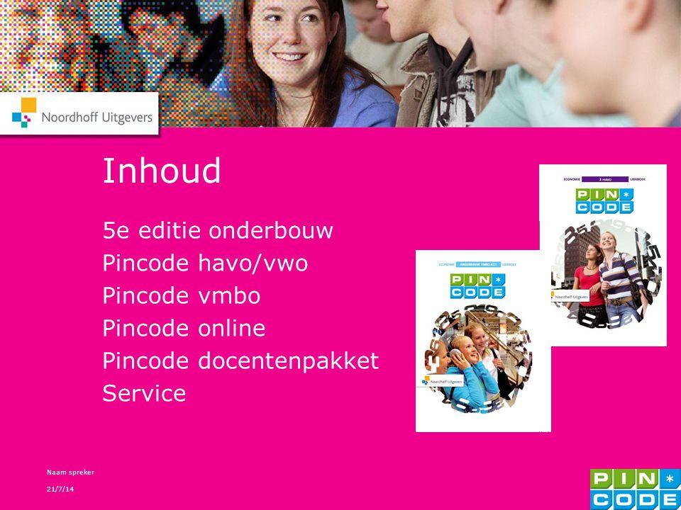 21/7/14 Naam spreker 2 Inhoud 5e editie onderbouw Pincode havo/vwo Pincode vmbo Pincode online Pincode docentenpakket Service