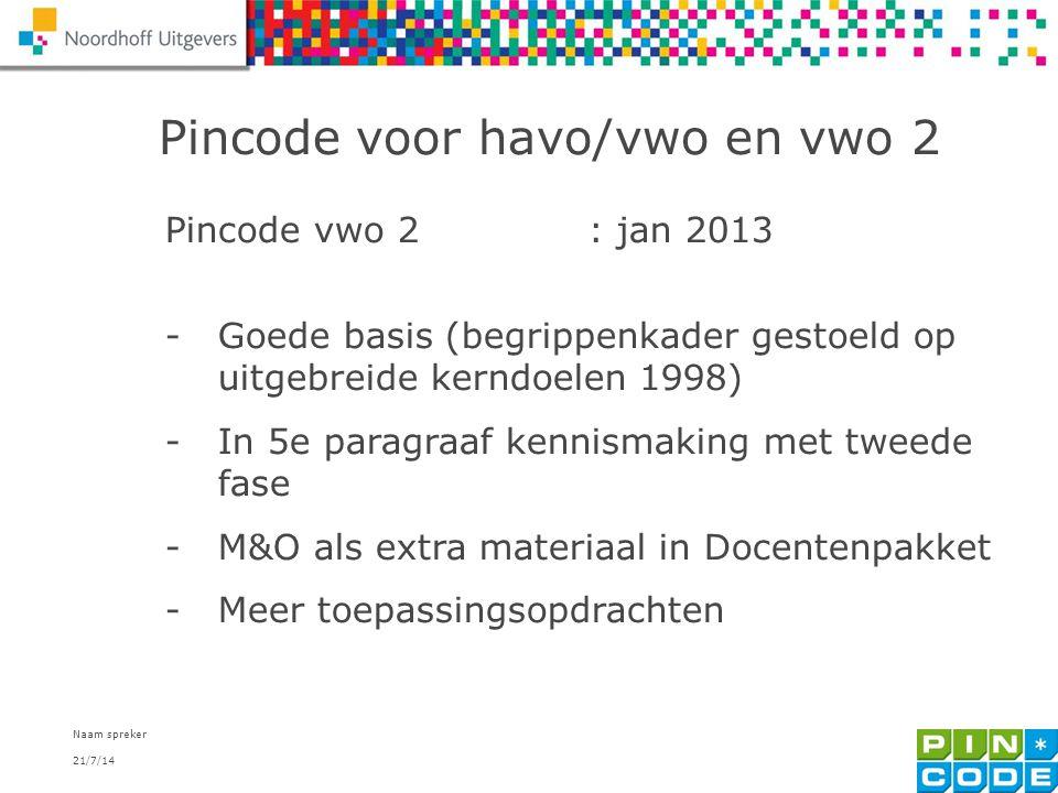 21/7/14 Naam spreker 5 Pincode voor havo/vwo en vwo 2 Pincode vwo 2: jan 2013 -Goede basis (begrippenkader gestoeld op uitgebreide kerndoelen 1998) -I