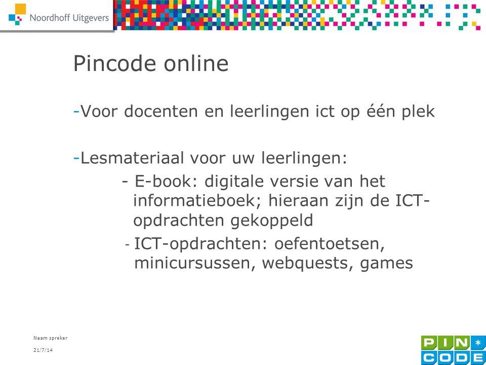 21/7/14 Naam spreker 8 Pincode online -Voor docenten en leerlingen ict op één plek -Lesmateriaal voor uw leerlingen: - E-book: digitale versie van het