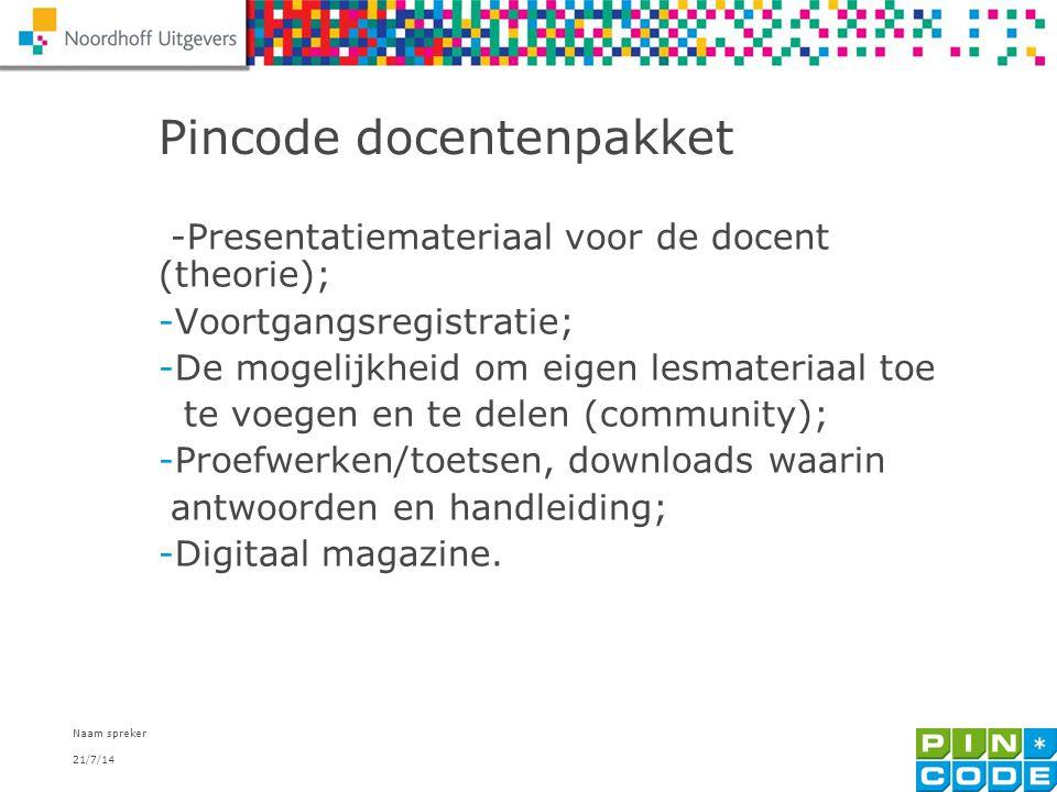 21/7/14 Naam spreker 9 Pincode docentenpakket -Presentatiemateriaal voor de docent (theorie); -Voortgangsregistratie; -De mogelijkheid om eigen lesmat